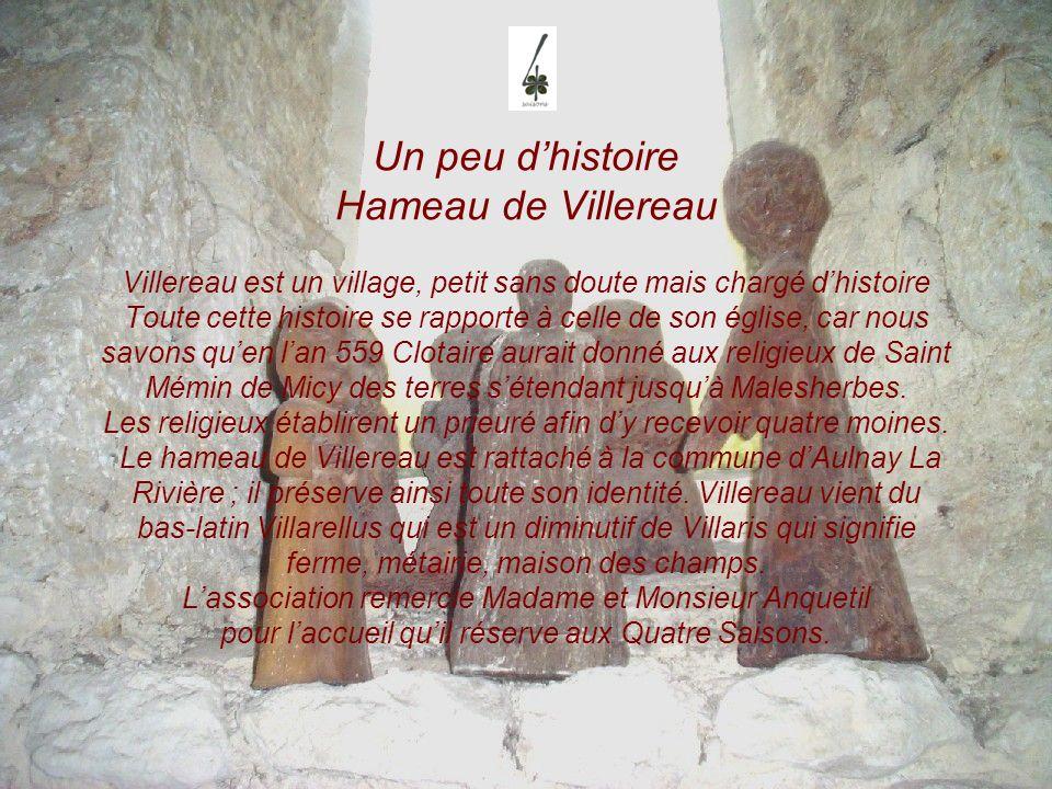 Un peu d'histoire Hameau de Villereau Villereau est un village, petit sans doute mais chargé d'histoire Toute cette histoire se rapporte à celle de son église, car nous savons qu'en l'an 559 Clotaire aurait donné aux religieux de Saint Mémin de Micy des terres s'étendant jusqu'à Malesherbes.