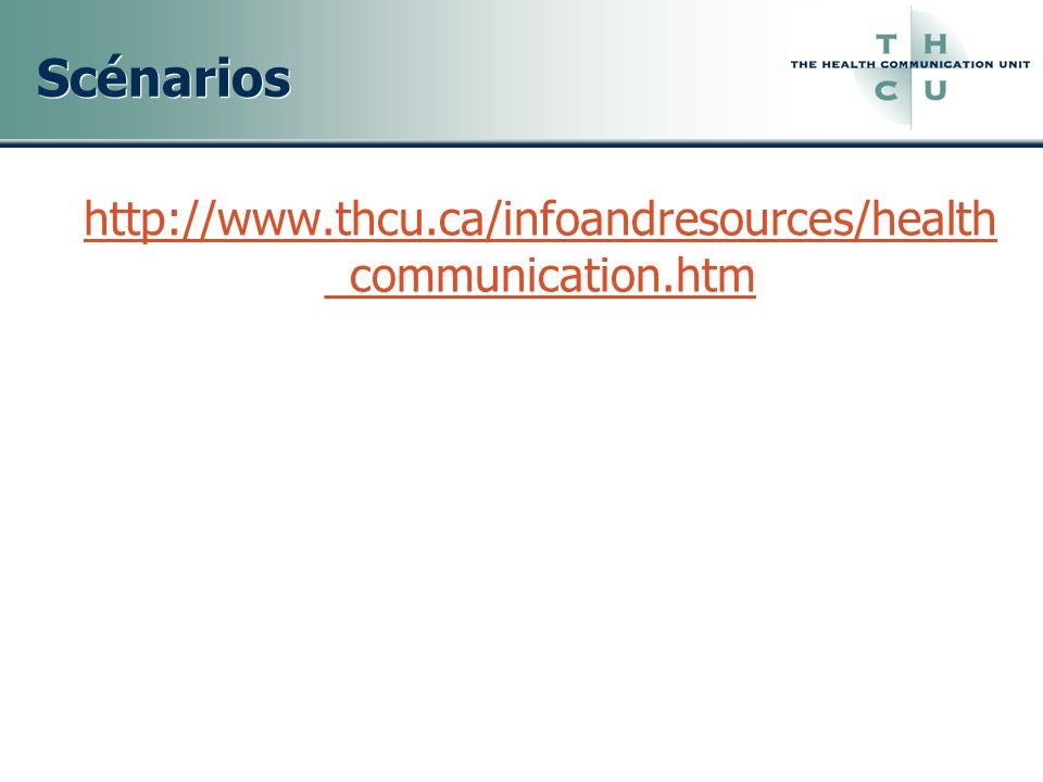 Scénarios http://www.thcu.ca/infoandresources/health_communication.htm