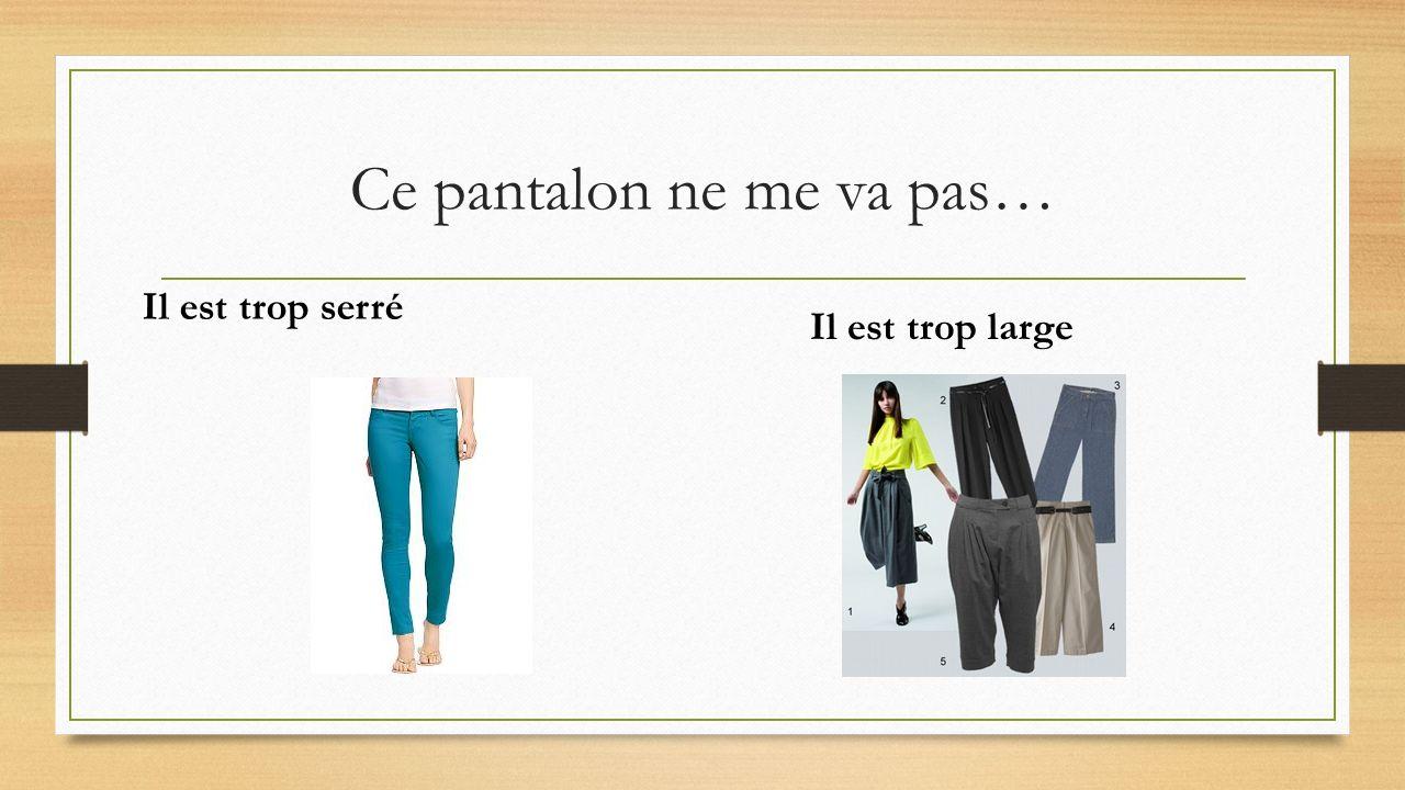 Ce pantalon ne me va pas…