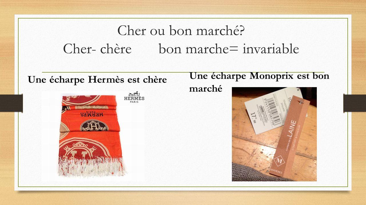 Cher ou bon marché Cher- chère bon marche= invariable