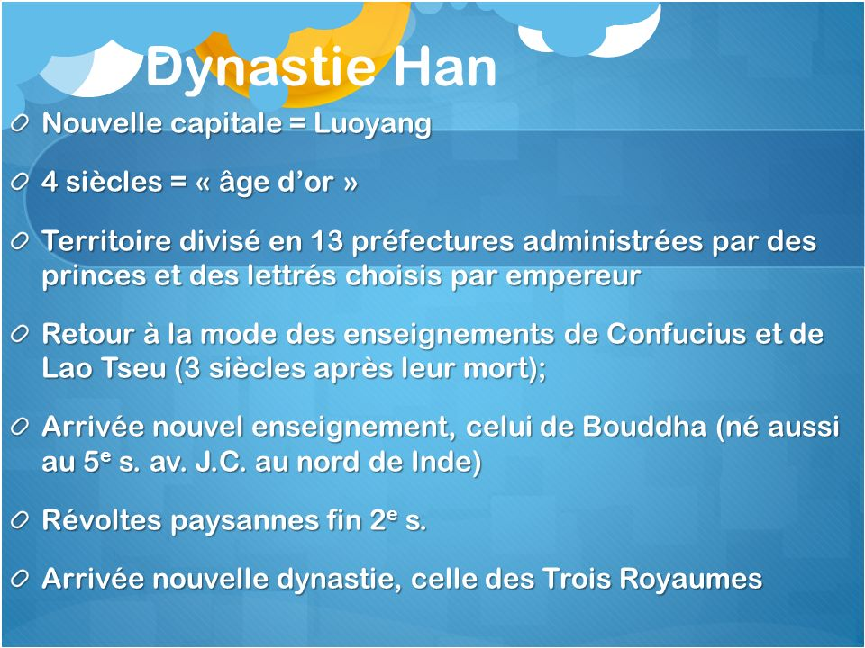 Dynastie Han Nouvelle capitale = Luoyang 4 siècles = « âge d'or »