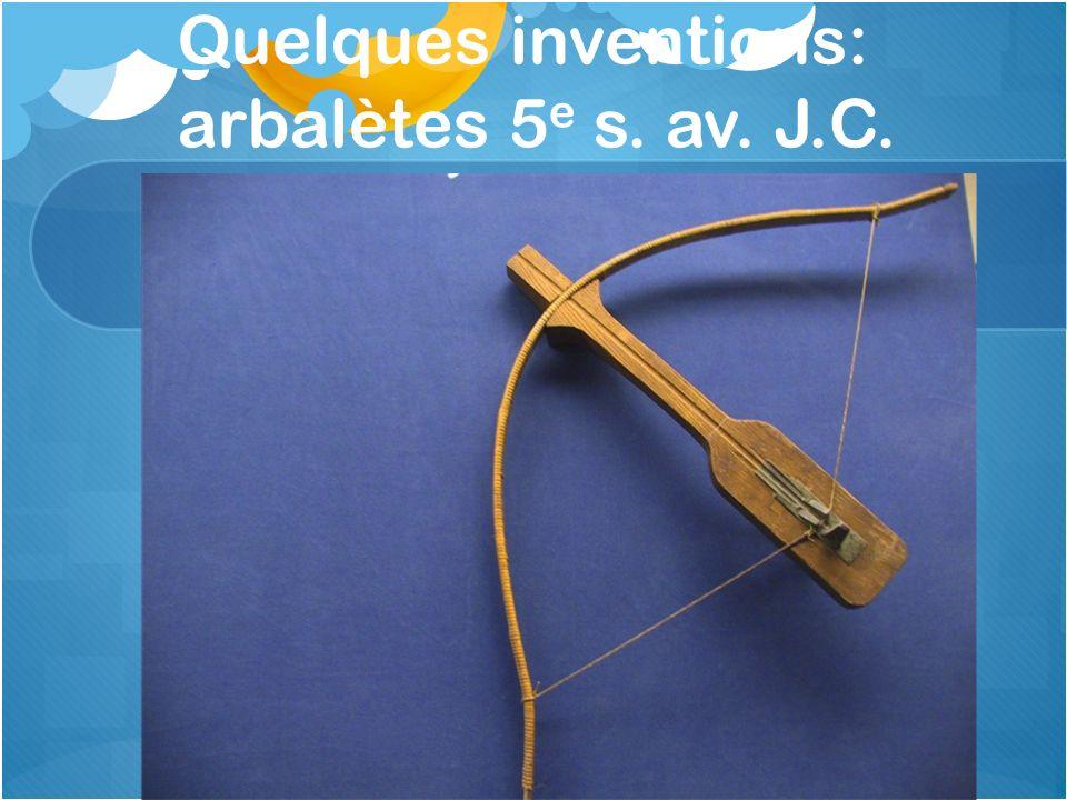 Quelques inventions: arbalètes 5e s. av. J.C.