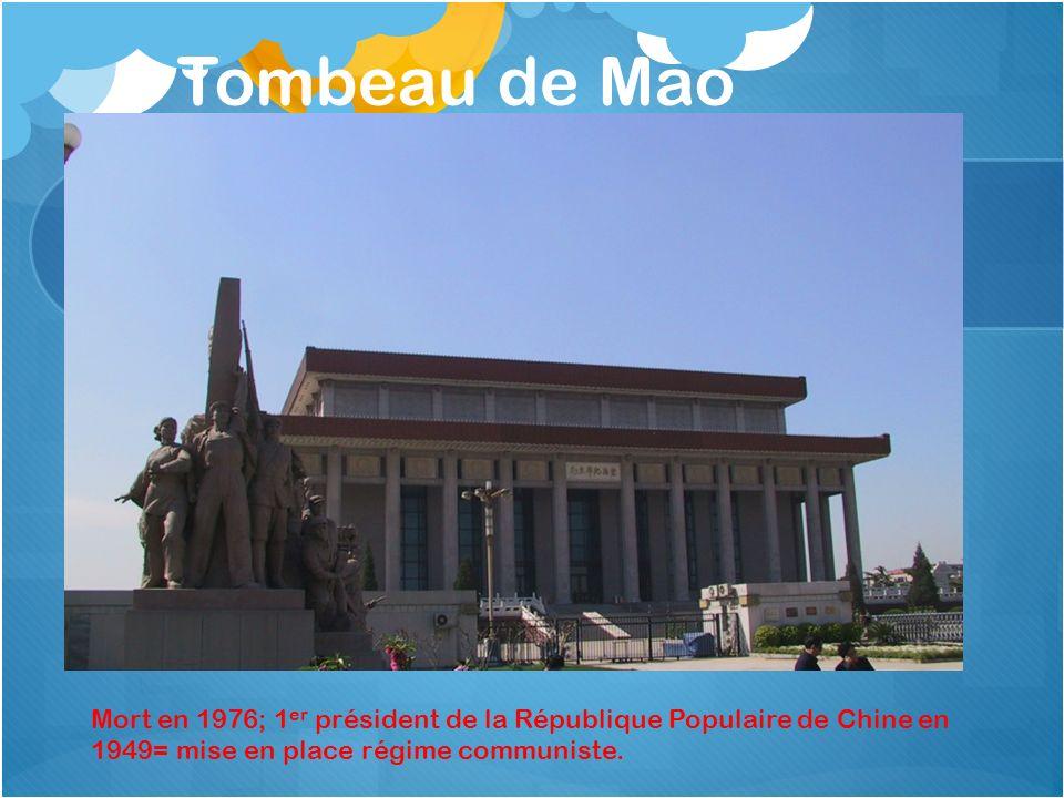 Tombeau de Mao Mort en 1976; 1er président de la République Populaire de Chine en 1949= mise en place régime communiste.