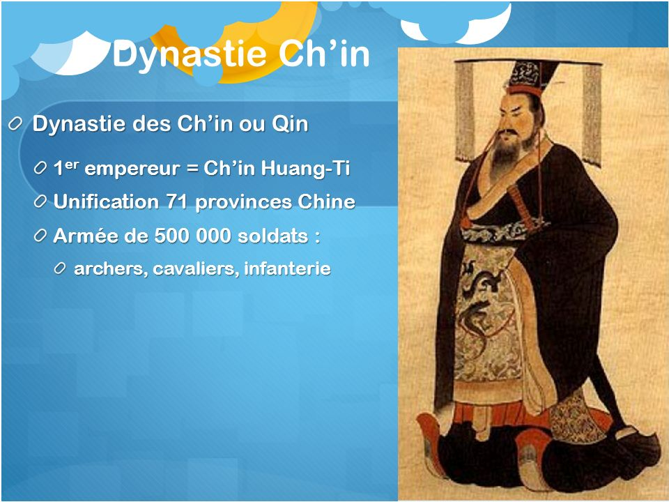Dynastie Ch'in Dynastie des Ch'in ou Qin 1er empereur = Ch'in Huang-Ti