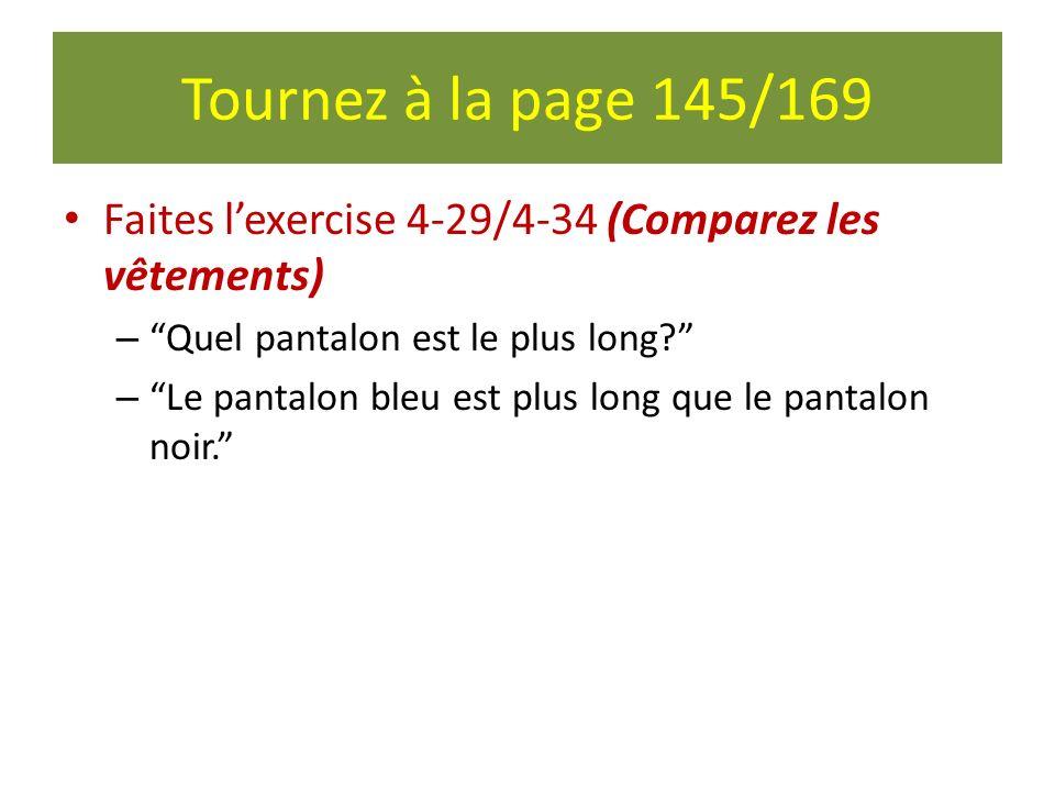 Tournez à la page 145/169 Faites l'exercise 4-29/4-34 (Comparez les vêtements) Quel pantalon est le plus long