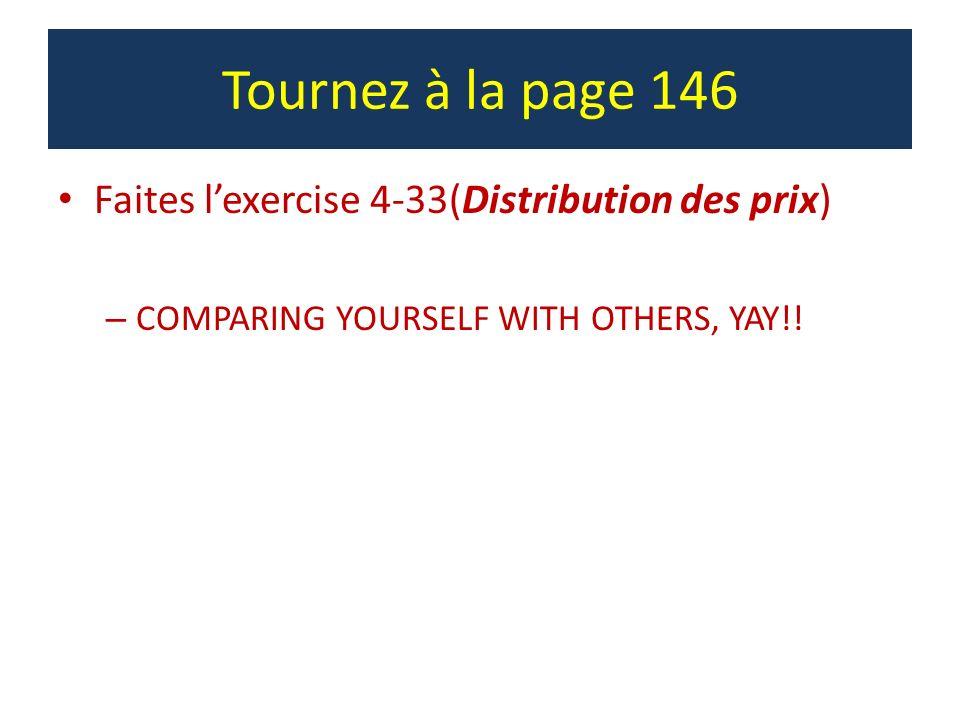 Tournez à la page 146 Faites l'exercise 4-33(Distribution des prix)
