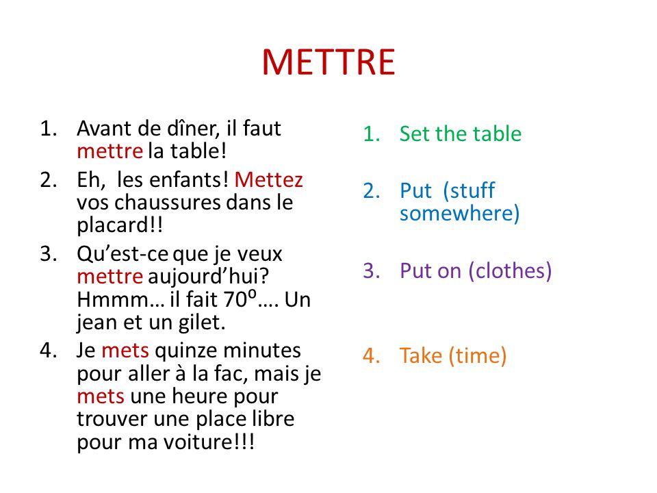 METTRE Avant de dîner, il faut mettre la table! Set the table