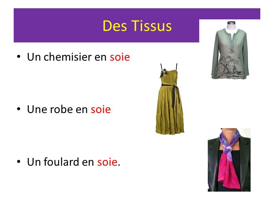 Des Tissus Un chemisier en soie Une robe en soie Un foulard en soie.
