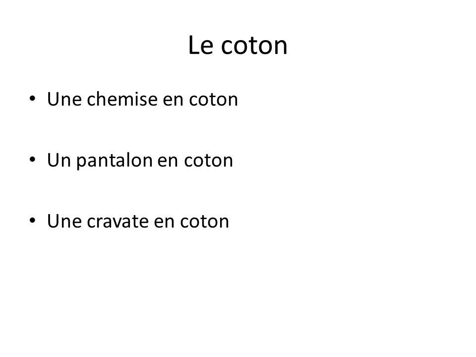 Le coton Une chemise en coton Un pantalon en coton