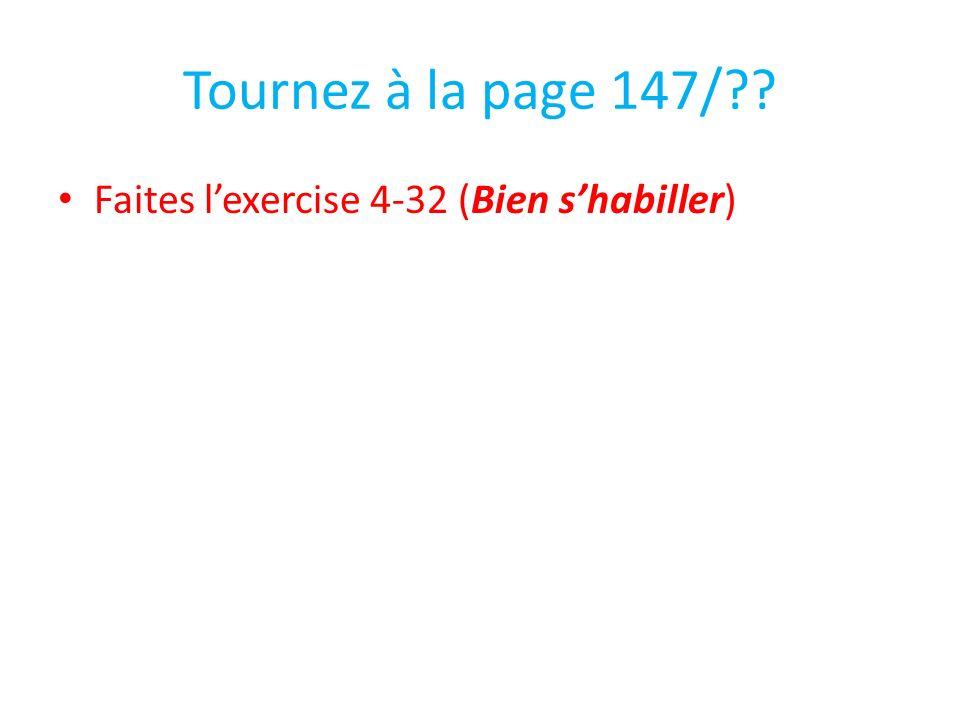 Tournez à la page 147/ Faites l'exercise 4-32 (Bien s'habiller)