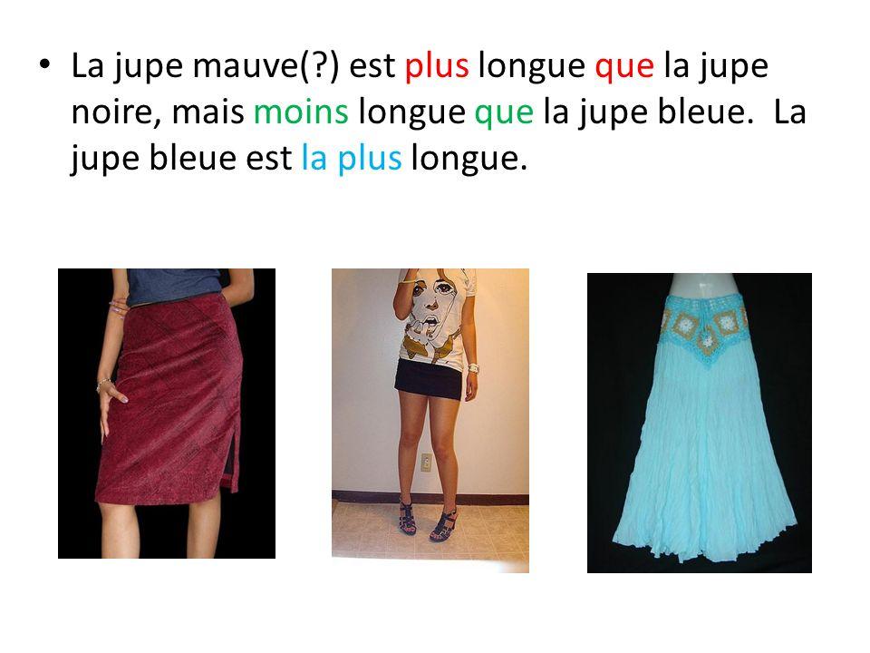 La jupe mauve( ) est plus longue que la jupe noire, mais moins longue que la jupe bleue.