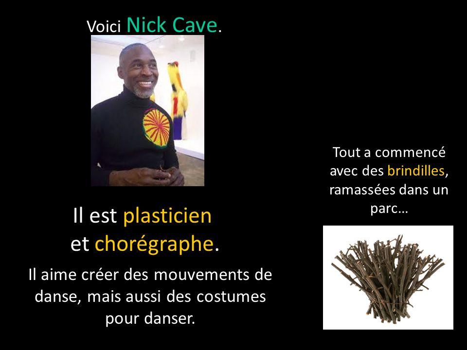Il est plasticien et chorégraphe. Voici Nick Cave.
