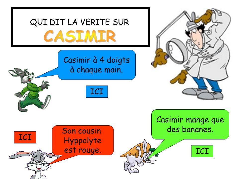 CASIMIR QUI DIT LA VERITE SUR Casimir à 4 doigts à chaque main. ICI