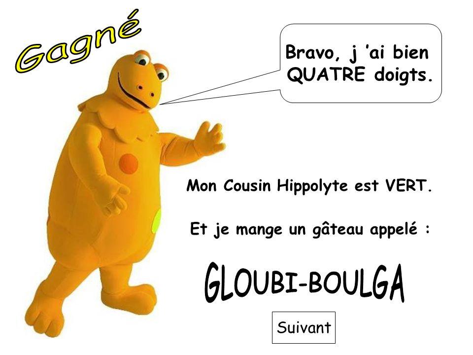 Gagné GLOUBI-BOULGA Bravo, j 'ai bien QUATRE doigts.