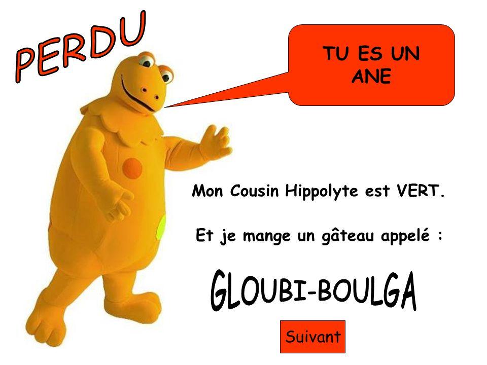PERDU GLOUBI-BOULGA TU ES UN ANE Mon Cousin Hippolyte est VERT.