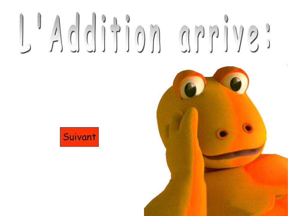 L Addition arrive: Suivant