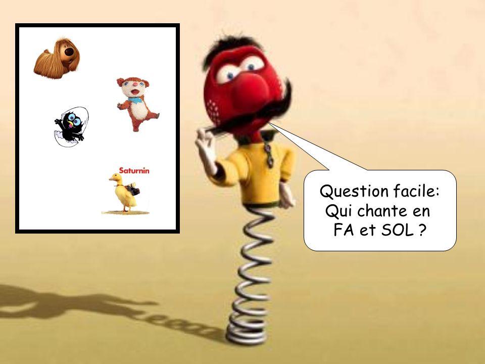 Question facile: Qui chante en FA et SOL