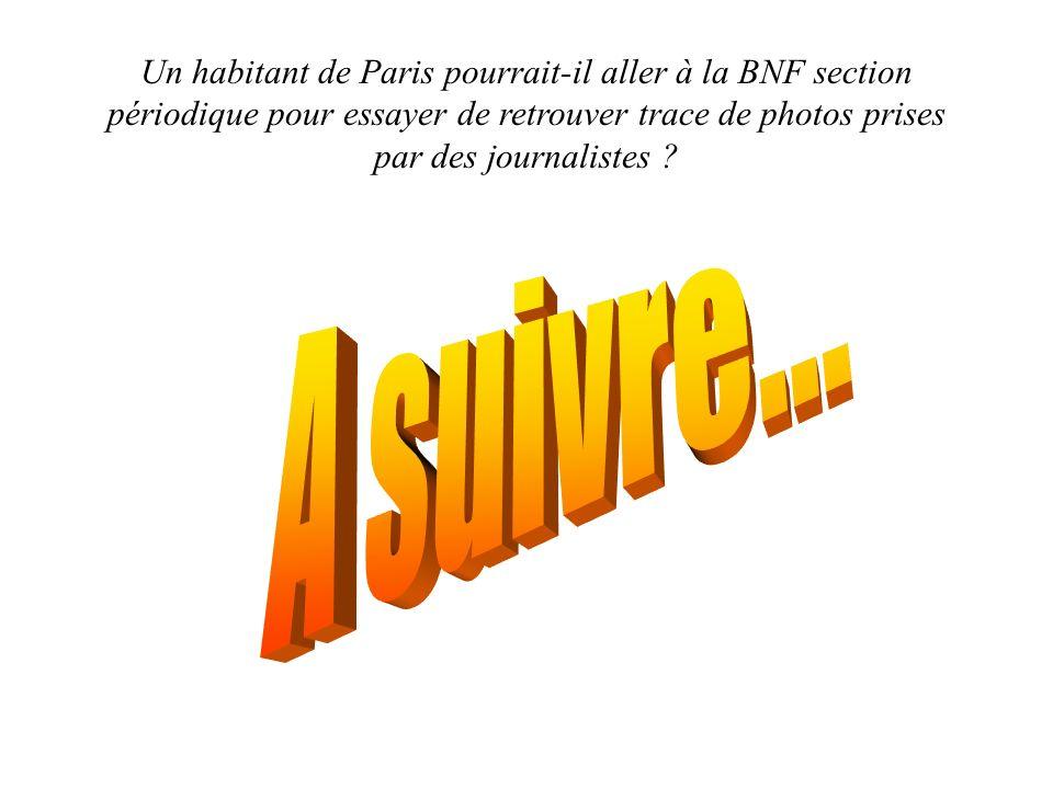 Un habitant de Paris pourrait-il aller à la BNF section périodique pour essayer de retrouver trace de photos prises par des journalistes