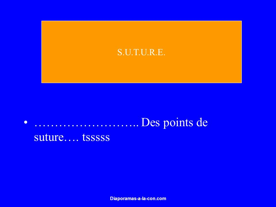 …………………….. Des points de suture…. tsssss