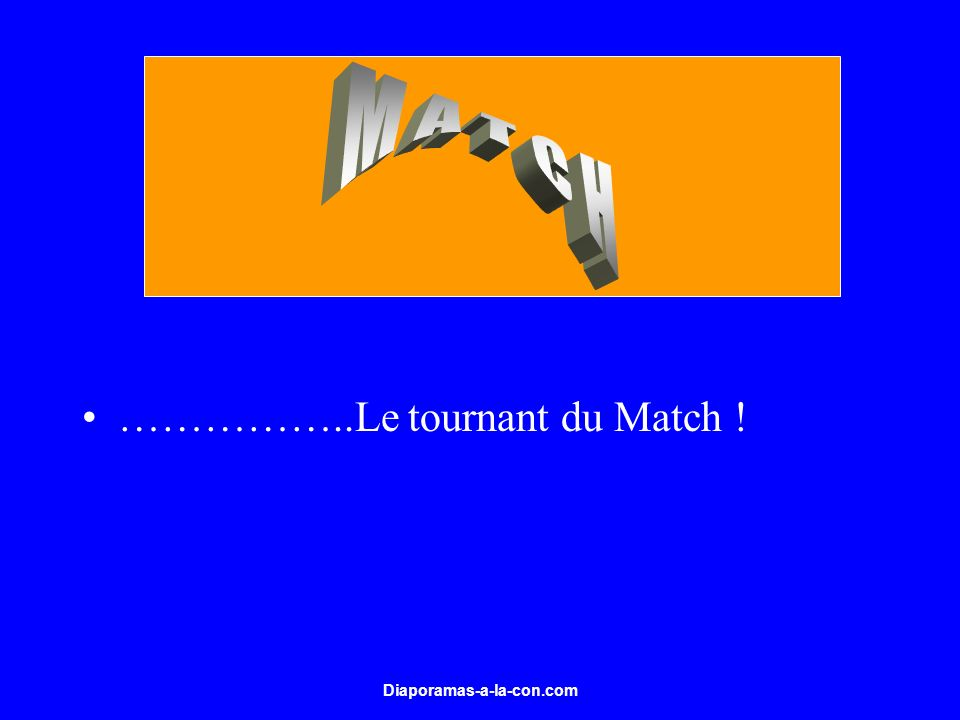 ……………..Le tournant du Match !