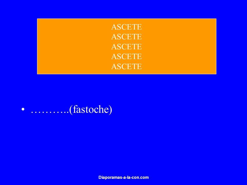 ASCETE ………..(fastoche) Diaporamas-a-la-con.com