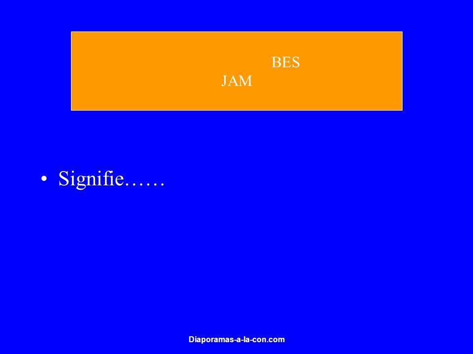 BES JAM Signifie…… Diaporamas-a-la-con.com