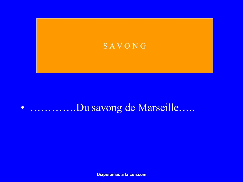 ………….Du savong de Marseille…..