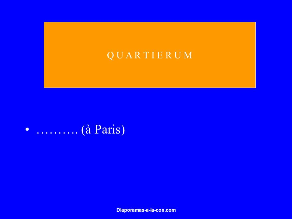 Q U A R T I E R U M ………. (à Paris) Diaporamas-a-la-con.com