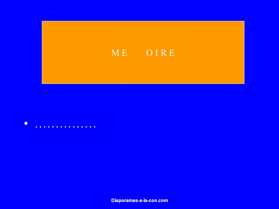 M E O I R E …………… Diaporamas-a-la-con.com