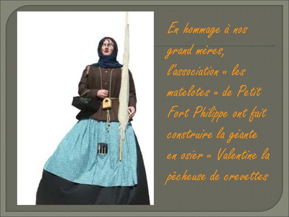 En hommage à nos grand mères, l association « les matelotes » de Petit Fort Philippe ont fait construire la géante en osier « Valentine la pêcheuse de crevettes