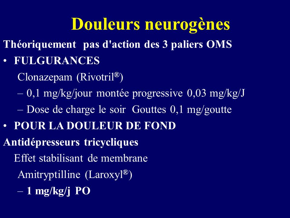 Douleurs neurogènes Théoriquement pas d action des 3 paliers OMS