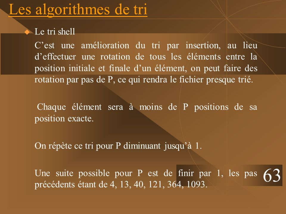63 Les algorithmes de tri Le tri shell