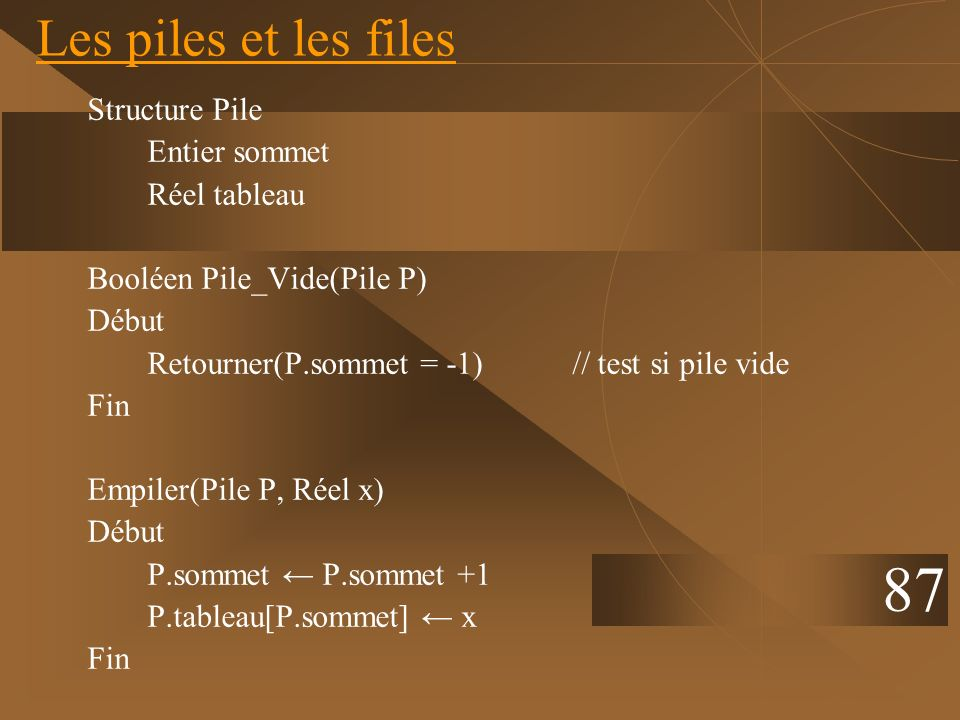 87 Les piles et les files Structure Pile Entier sommet Réel tableau