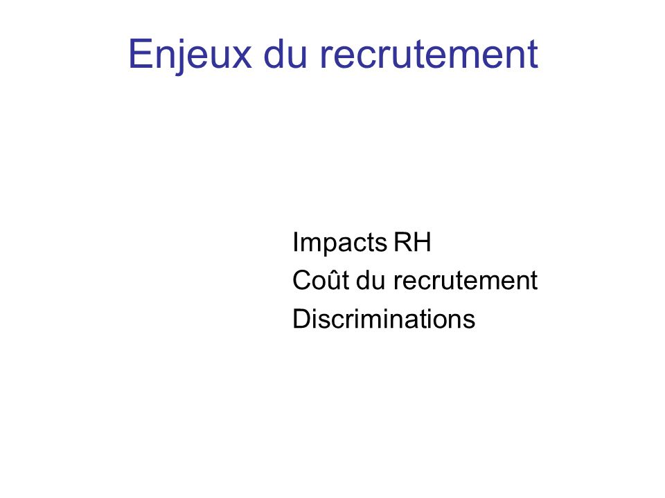 Enjeux du recrutement Impacts RH Coût du recrutement Discriminations