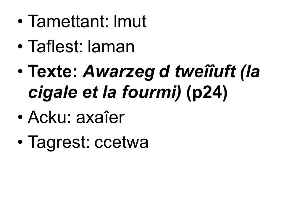 Tamettant: lmut Taflest: laman. Texte: Awarzeg d tweîîuft (la cigale et la fourmi) (p24) Acku: axaîer.