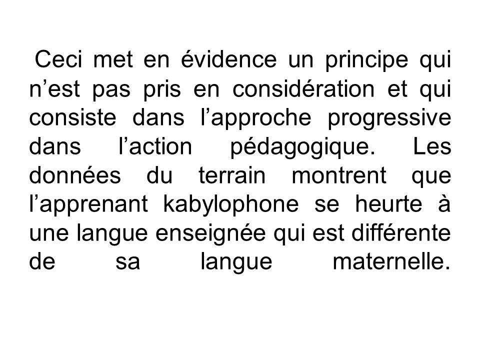 Ceci met en évidence un principe qui n'est pas pris en considération et qui consiste dans l'approche progressive dans l'action pédagogique.