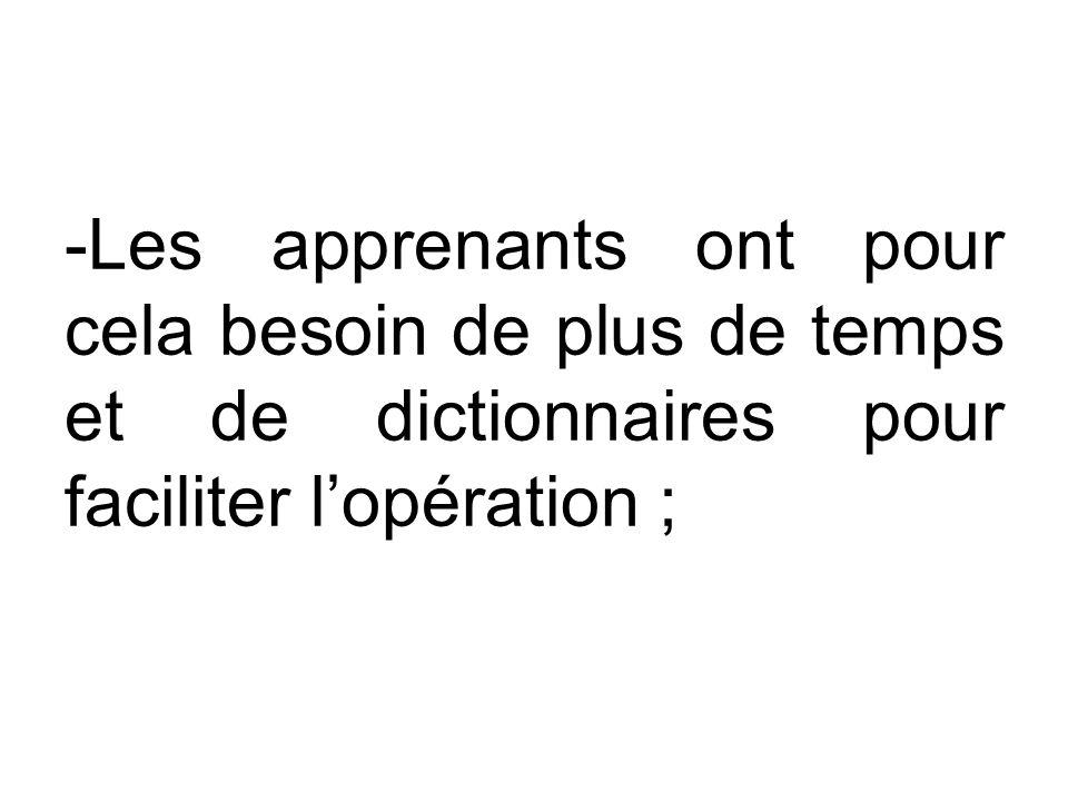 -Les apprenants ont pour cela besoin de plus de temps et de dictionnaires pour faciliter l'opération ;
