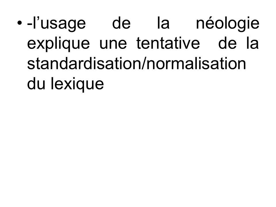 -l'usage de la néologie explique une tentative de la standardisation/normalisation du lexique