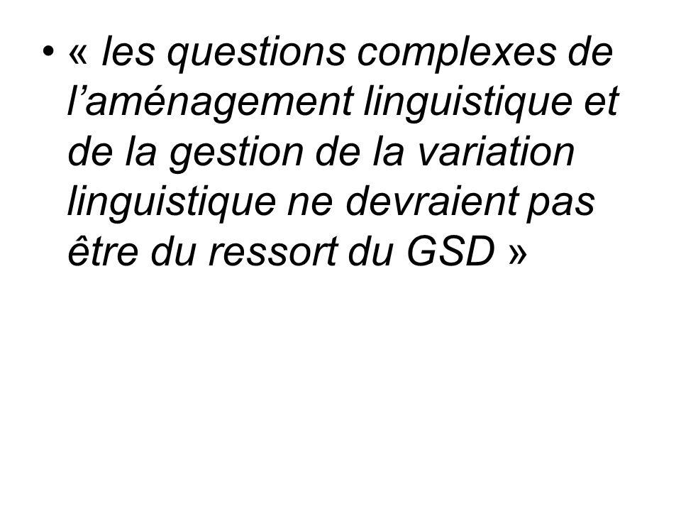 « les questions complexes de l'aménagement linguistique et de la gestion de la variation linguistique ne devraient pas être du ressort du GSD »