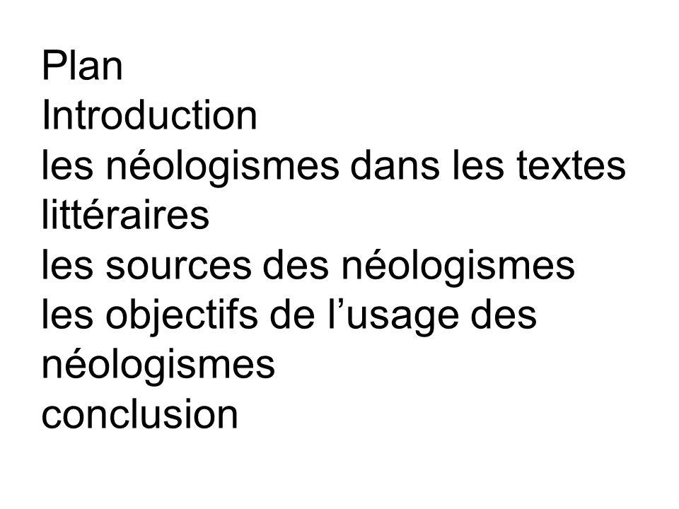 Plan Introduction les néologismes dans les textes littéraires les sources des néologismes les objectifs de l'usage des néologismes conclusion