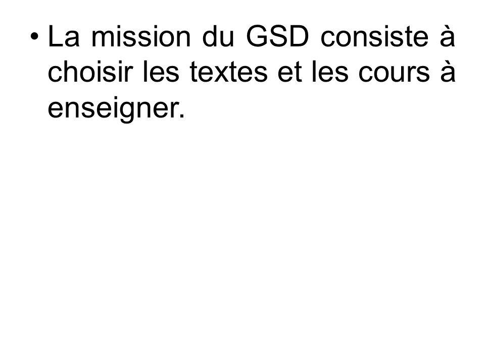 La mission du GSD consiste à choisir les textes et les cours à enseigner.