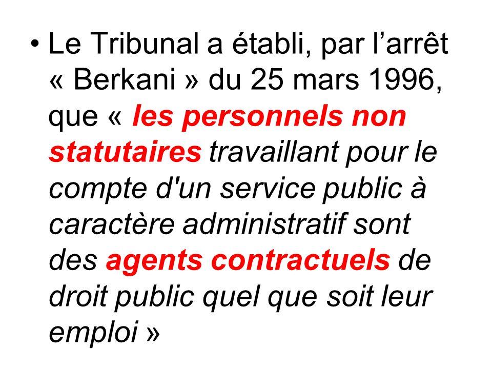 Le Tribunal a établi, par l'arrêt « Berkani » du 25 mars 1996, que « les personnels non statutaires travaillant pour le compte d un service public à caractère administratif sont des agents contractuels de droit public quel que soit leur emploi »