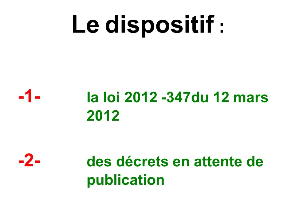 Le dispositif : -1- la loi 2012 -347du 12 mars 2012