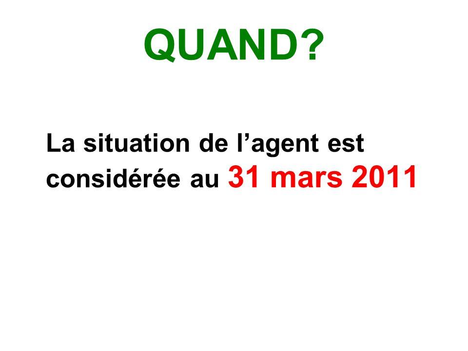 QUAND La situation de l'agent est considérée au 31 mars 2011