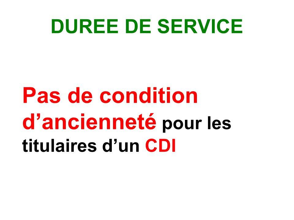 DUREE DE SERVICE Pas de condition d'ancienneté pour les titulaires d'un CDI