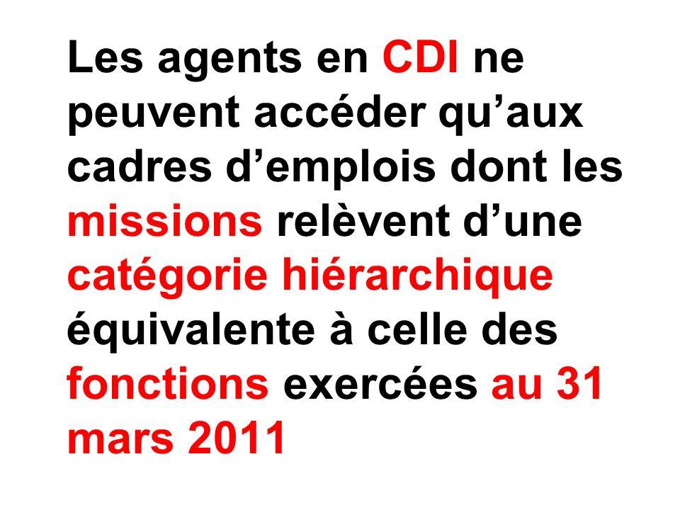 Les agents en CDI ne peuvent accéder qu'aux cadres d'emplois dont les missions relèvent d'une catégorie hiérarchique équivalente à celle des fonctions exercées au 31 mars 2011