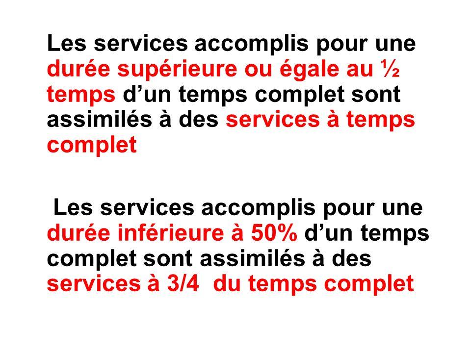 Les services accomplis pour une durée supérieure ou égale au ½ temps d'un temps complet sont assimilés à des services à temps complet