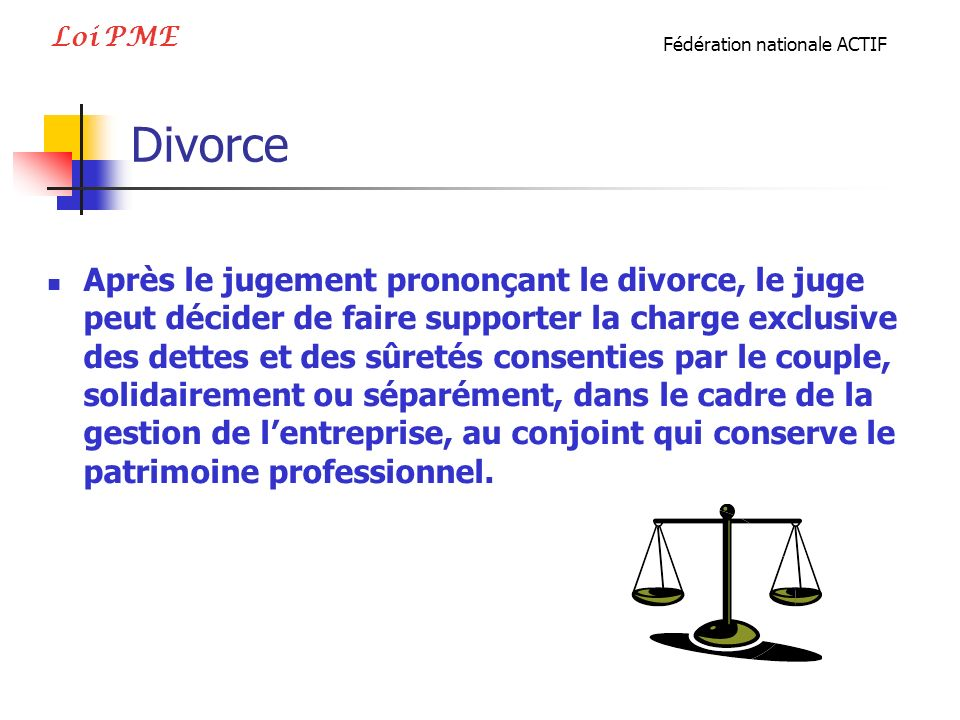 Loi PME Fédération nationale ACTIF. Divorce.