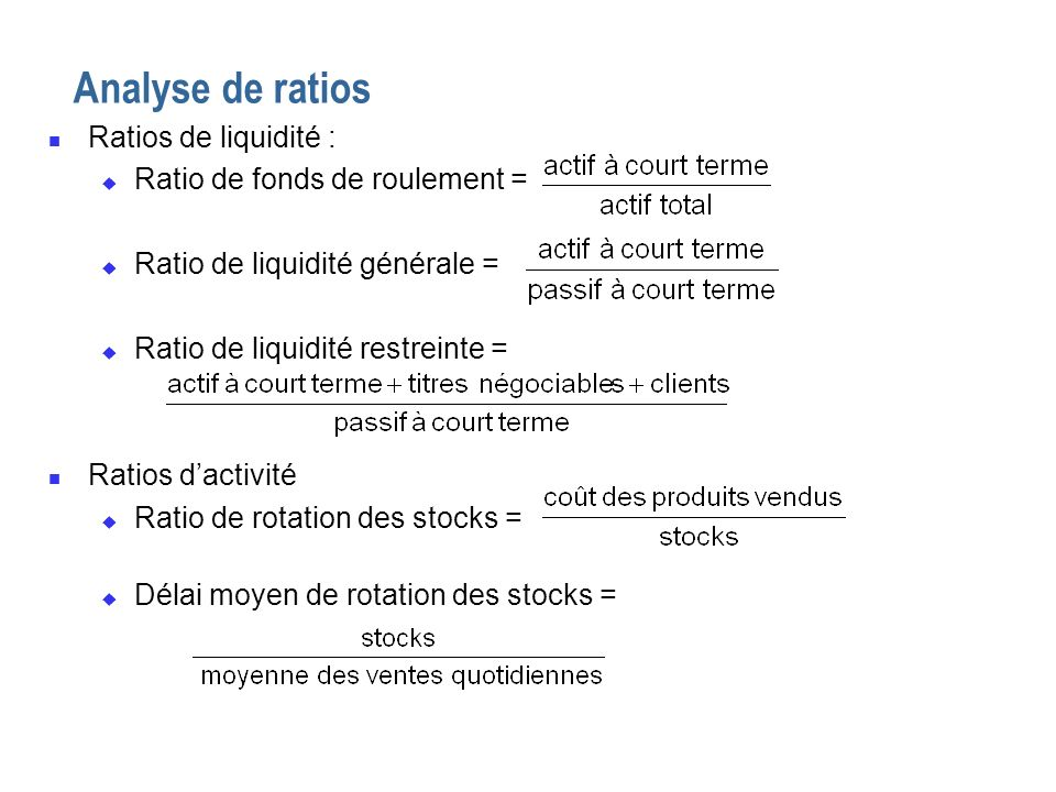 Analyse de ratios Ratios de liquidité : Ratio de fonds de roulement =