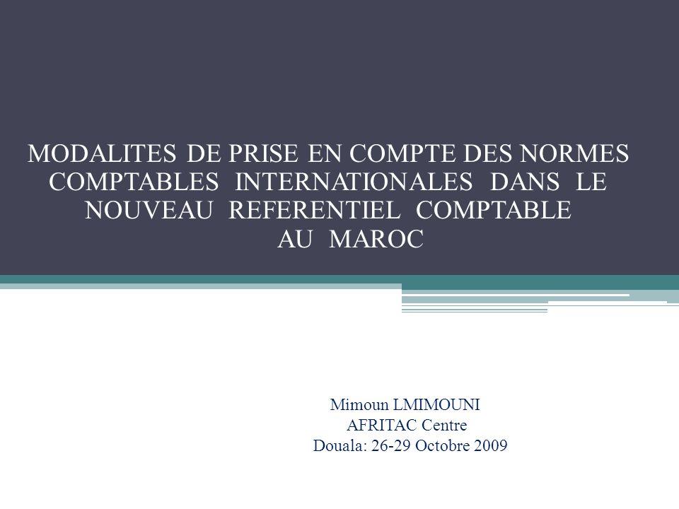 MODALITES DE PRISE EN COMPTE DES NORMES COMPTABLES INTERNATIONALES DANS LE NOUVEAU REFERENTIEL COMPTABLE AU MAROC